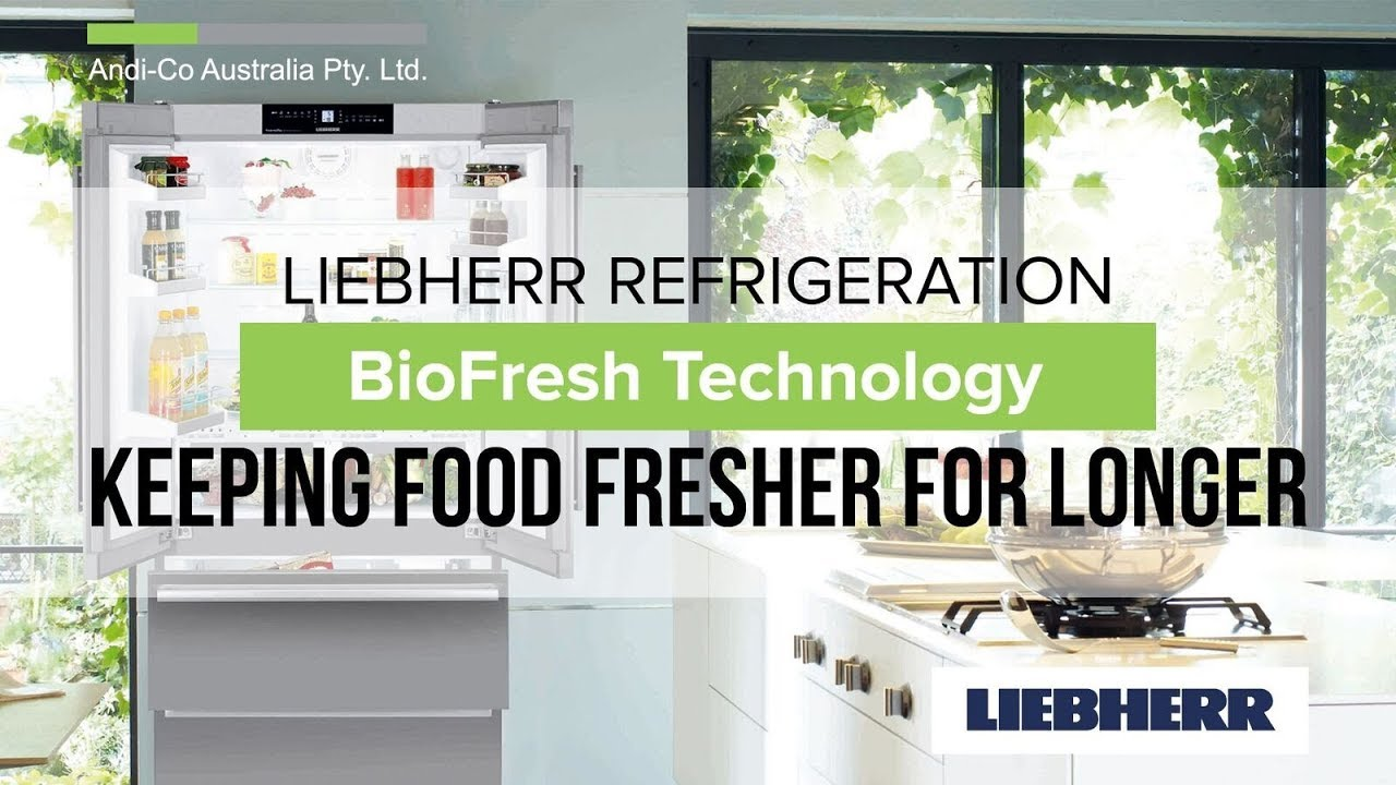 Liebherr Refrigeration Biofresh Technology Keeping Food Fresher
