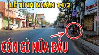 CÒN GÌ NỮA ĐÂU đường phố Biên Hòa ngày lễ Tình Nhân 14/2 vắng tanh như chùa bà đanh