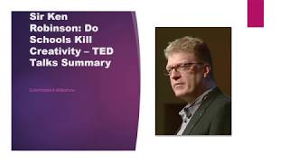 Sir Ken Robinson : Do Schools Kill Creativity  - TED Talks Summary