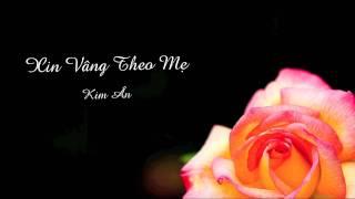Xin Vâng Theo Mẹ - Kim Ân
