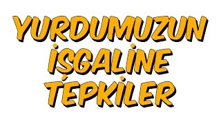 YURDUMUZUN İŞGALİNE TEPKİLER  8.SINIF