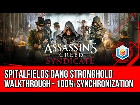 Assassin's Creed Syndicate Walkthrough Spitalfields Gang Stronghold Activity - 100% Sync
