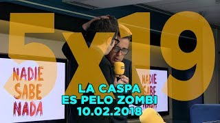 NADIE SABE NADA - (5x19): La caspa es pelo zombi