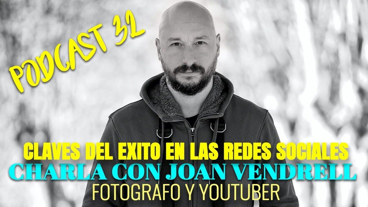 CHARLA CON JOAN VENDRELL | CLAVES DEL EXITO EN LAS REDES SOCIALES  | PODCAST 32