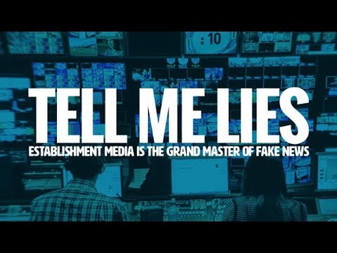 Tell Me Lies- The Establishment Media is the Grand Master of Fake News