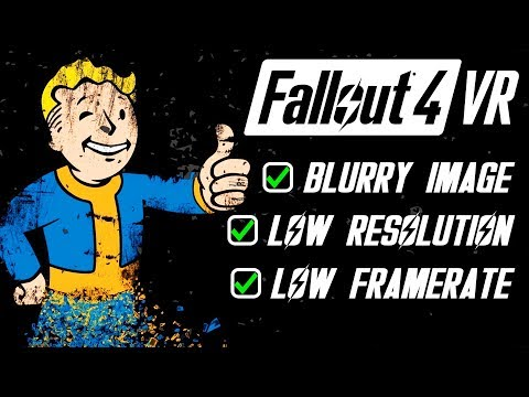 FALLOUT 4 VR TUTORIAL: HOW TO FIX BLURRY IMAGE, LOW RESOLUTION & PERFORMANCE ISSUES