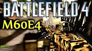 Battlefield 4 M60E4 Initial Review! How to Use it! (Battlefield 4 M60-E4 PC Gameplay/Review/BF4)