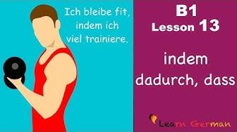 B1-Lesson 13 | indem - dadurch, dass | Instrumentalsätze | Learn German Intermediate