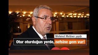 Mehmet METİNER : Otur oturduğun yerde, nefsine gem vur!