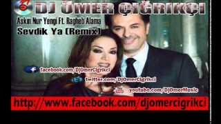 Aşkın Nur Yengi Ft.Ragheb Alama - Sevdik Ya 2013 (Remix) / Dj Ömer Çığrıkçı