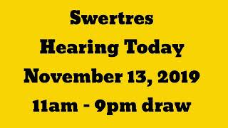 Swertres Hearing Today November 13, 2019 4pm and 9pm