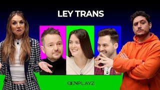 Ley trans: ¿Por qué está siendo objeto de debate? | Gen Playz