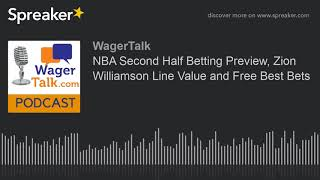 NBA Second Half Betting Preview, Zion Williamson Line Value and Free Best Bets