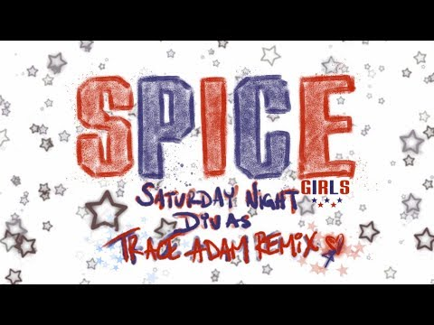 Saturday Night Divas (Trace Adam Remix) - Spice Girls