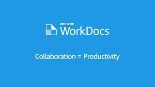 Secure, Fully Managed, Content Creation, File Collaboration and Management with Amazon WorkDocs