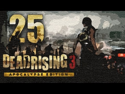 Dead Rising 3: Apocalypse Edition Walkthrough Gameplay - Blood Barter - Part 25 [PC HD]
