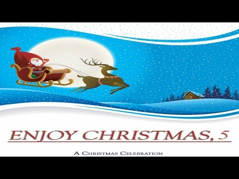 Enjoy Christmas 5 - A Christmas Celebration - The Most Beautiful Christmas Songs