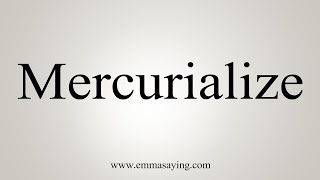 How To Say Mercurialize