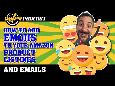 How to Add Emojis to Amazon Product Listings and Emails - AMPM PODCAST EP 170