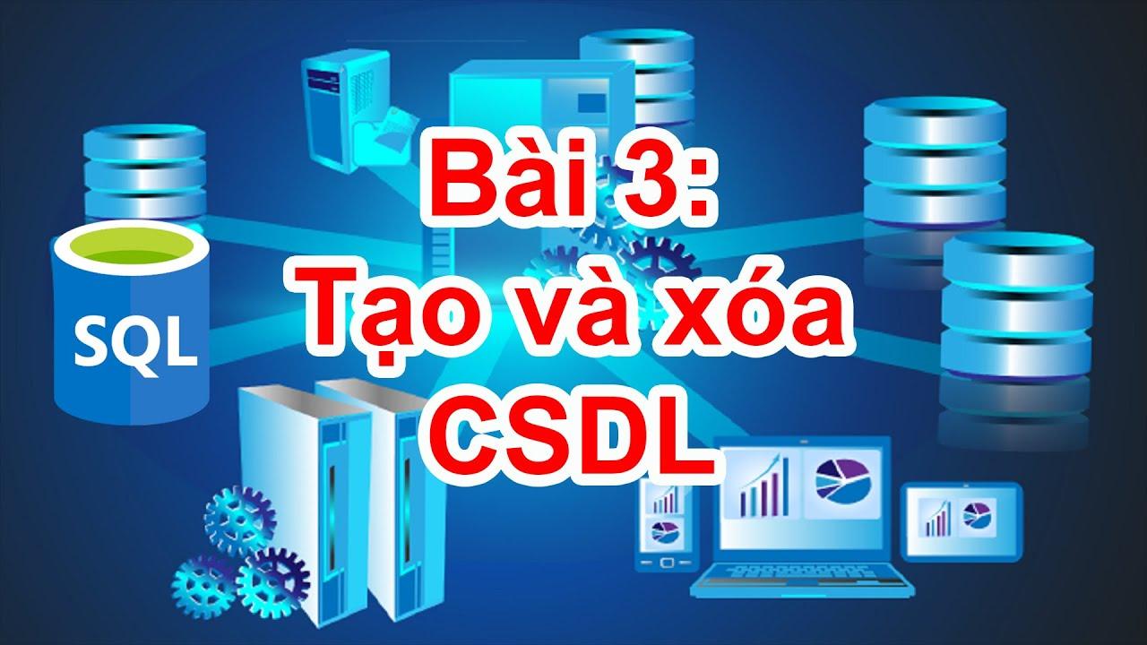 SQL-05: Tạo vs Xóa Database bằng câu truy vấn SQL.