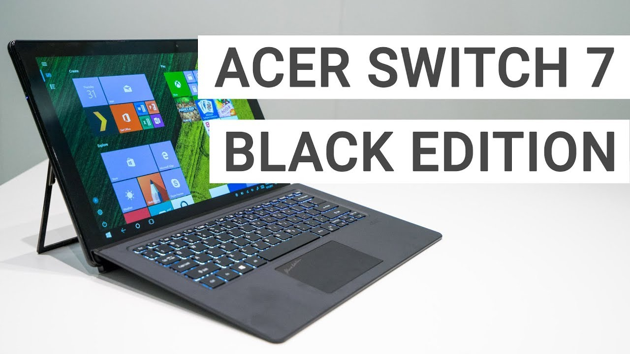 Acer Switch 7 Black Edition Hands On Quick Review Ultimate