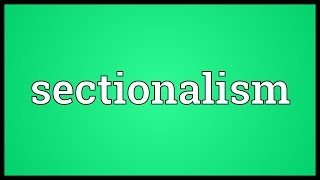 Sectionalism Meaning