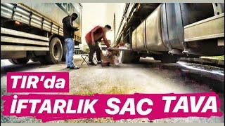 TIR'DA İFTARLIK SAC KAVURMA / TRABZON SEFERİ...!