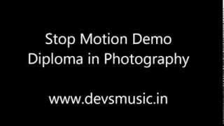 Stop Motion Demo Video Photography Course www.devsmusic.in Devs Music Academy