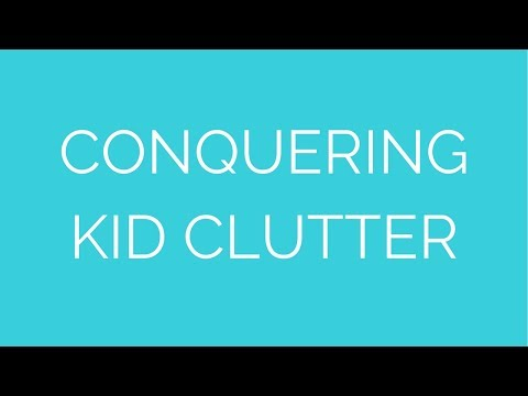 Conquering Kid Clutter