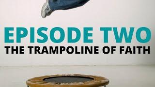 002 - The Trampoline of Faith