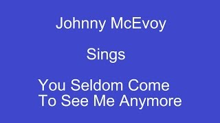 You Seldom Come To See Me Anymore+On Screen Lyrics --Johnny McEvoy