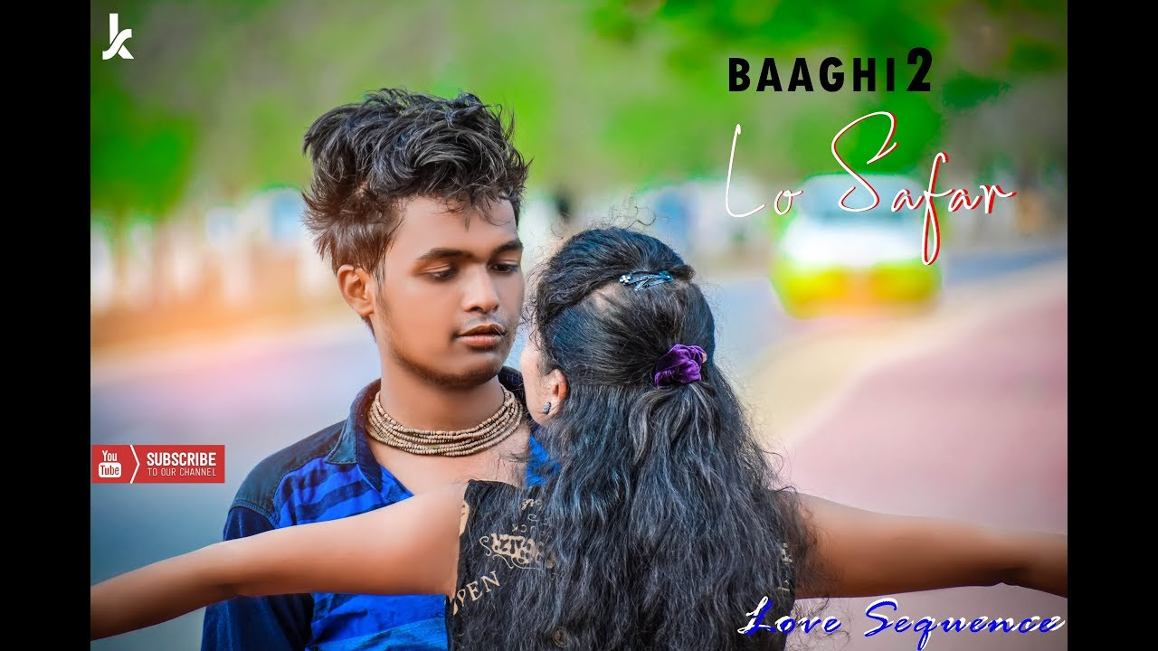 Lo Safar song || Bagghi-2 || Tiger shroff || romantic love story || love sequence presentss...