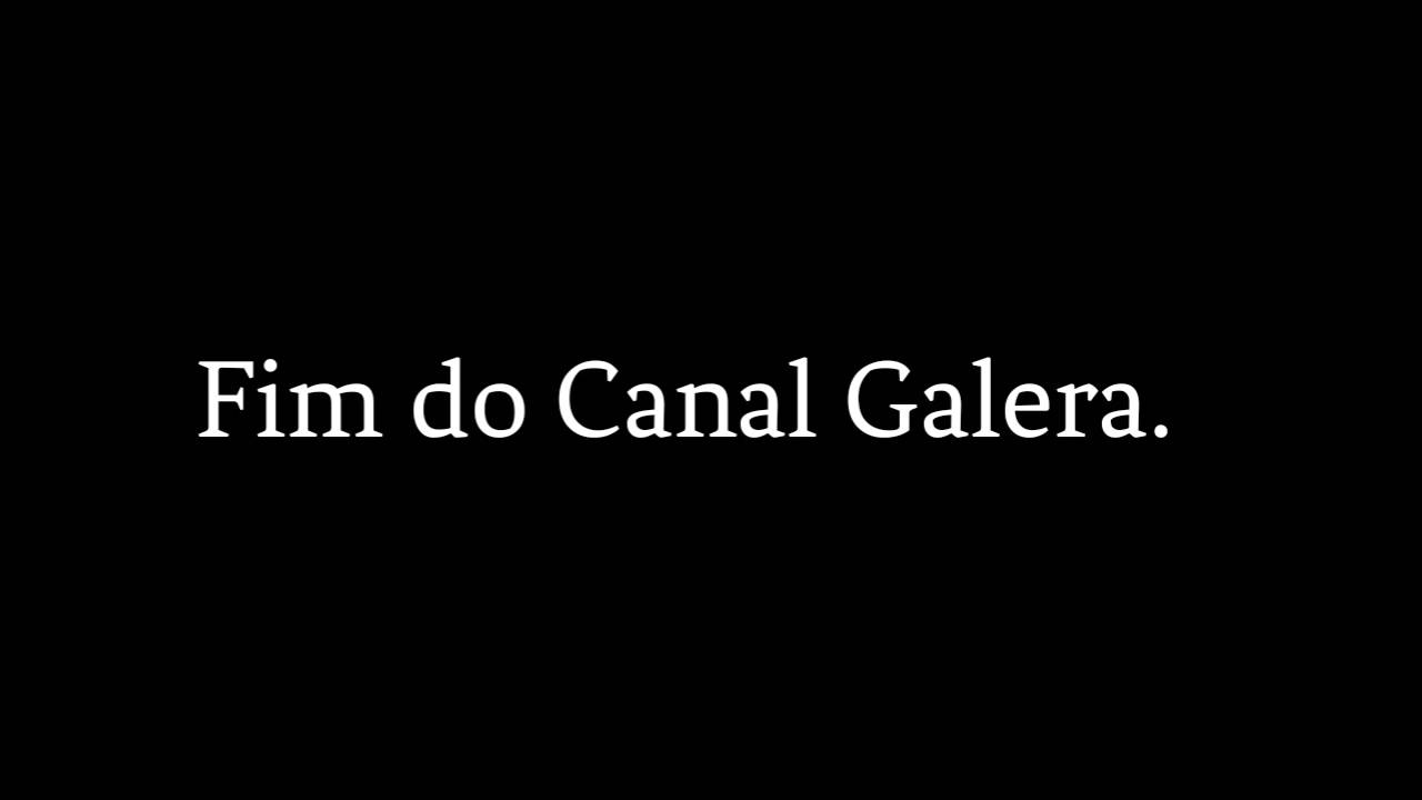 FIM DO CANAL :'(
