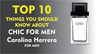 Top 10 Fragrance Facts: Chic For Men Carolina Herrera for men