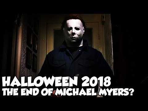 Halloween 2018 The End Of Michael Myers?