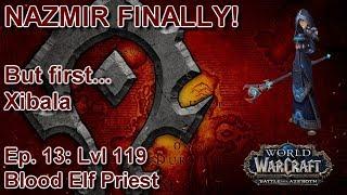S05E13: Xibala, then NAZMIR! (Horde Priest) - Battle for Azeroth Playthrough