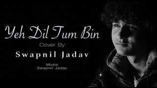 Yeh Dil Tum Bin | Swapnil Jadav | Retrorendition |