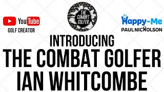 Introducing The Combat Golfer - Ian Whitcombe aka Fergz