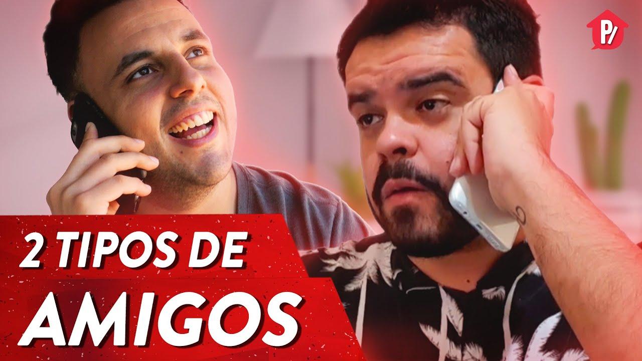 2 TIPOS DE AMIGOS | PARAFERNALHA