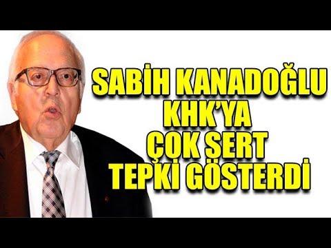 Sabih Kanadoğlu'ndan KHK'ya çok sert tepki!