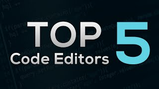 Top 5 Code Editors for Web Developers