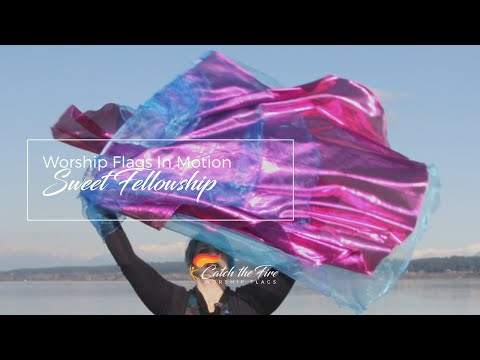 SWEET FELLOWSHIP Worship Flags in motion ft. Andrea York - from Catch the Fire Worship Flags