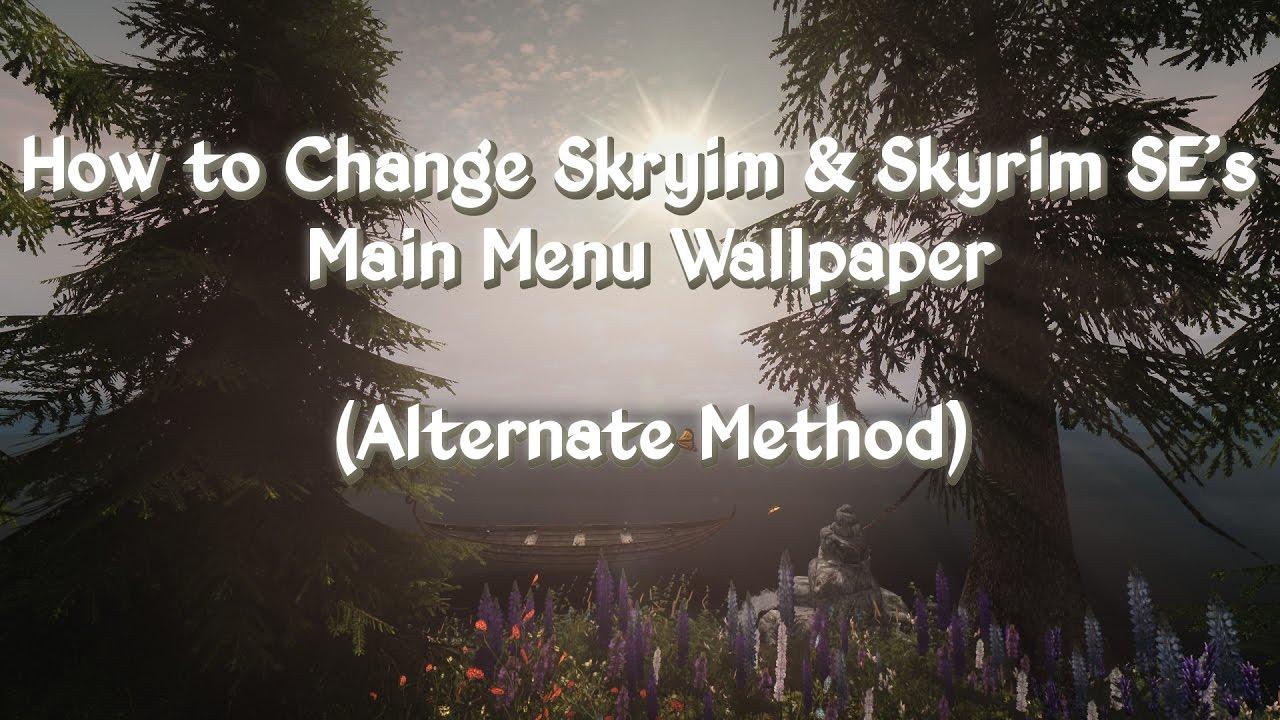 Changing Skyrimskyrim Se Menu Wallpaper Alternate Method