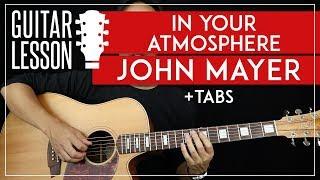 In Your Atmosphere Guitar Tutorial - John Mayer Guitar Lesson 🎸 |Chords + Riffs + TAB|
