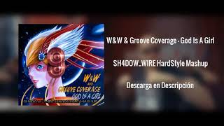 W&W & Groove Coverage - God Is A Girl (SH4DOW_WIRE HardStyle Mashup)