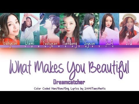 Dreamcatcher (드림캐쳐) - What Makes You Beautiful (1D Cover) Color Coded Han/Rom/Eng Lyrics
