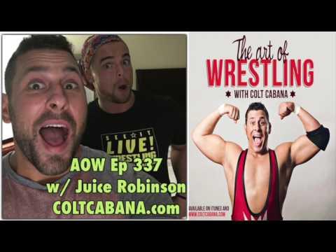 Juice Robinson Ep 337 | AOW Podcast w/ Colt Cabana