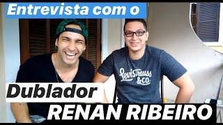 Entrevista com o Dublador Renan Ribeiro.