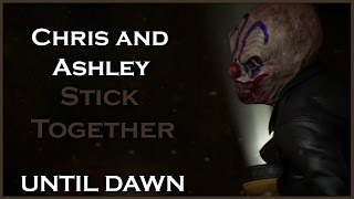 UNTIL DAWN - Stick Together / Chris and Ashley / All Choices