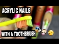 ACRYLIC NAILS WITH A TOOTHBRUSH | TOOTHBRUSH CHALLENGE ♡